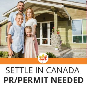 "family of four in front of a house, text: ""settle in Canada PR/Permit Needed"""